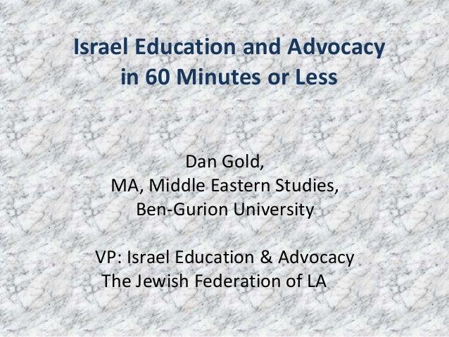 Dan Gold, MA, Middle Eastern Studies, Ben-Gurion University VP: Israel Education & Advocacy The Jewish Federation of LA Is...