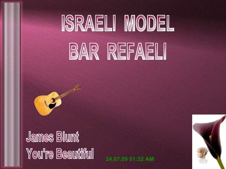 BAR  REFAELI ISRAELI  MODEL James Blunt You're Beautiful 24.07.09   01:21 AM