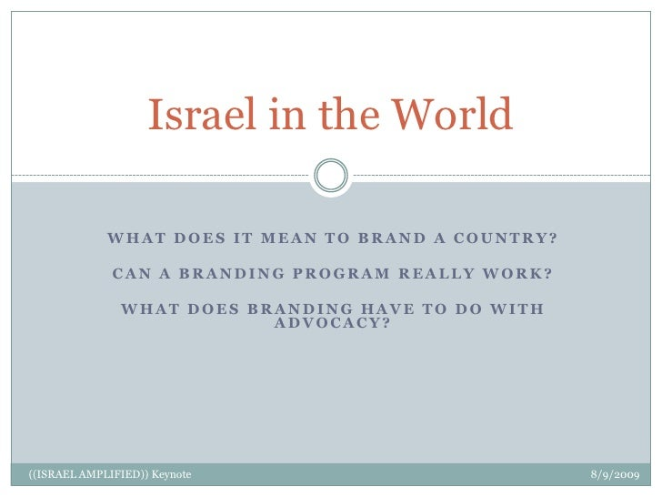 Israel in the World<br />what does it mean to brand a country?<br />Can a branding program really work?<br />What does bra...