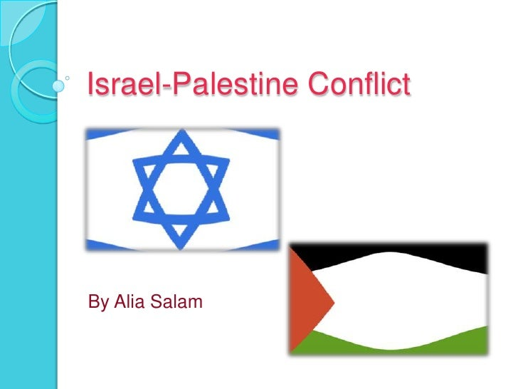 Israel-Palestine Conflict<br />By Alia Salam<br />