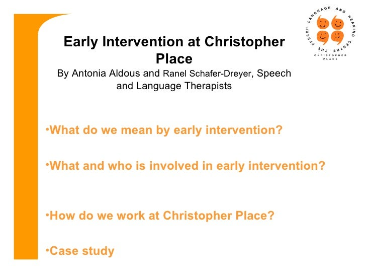 <ul><li>What do we mean by early intervention? </li></ul><ul><li>What and who is involved in early intervention?  </li></u...