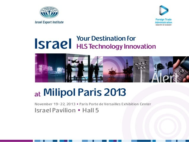 Your Destination for HLS Technology InnovationIsrael YourDestinationfor HLSTechnology InnovationIsrael Milipol Paris 2013a...