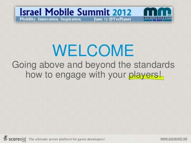 Israel Mobile Summit 2012 - Going above and beyond the standards how to engage with your players!