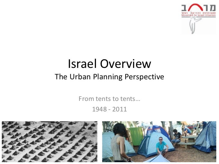 Israel OverviewThe Urban Planning Perspective      From tents to tents…          1948 - 2011