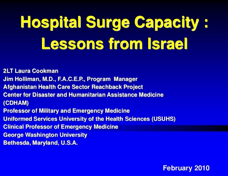 Hospital Surge Capacity :       Lessons from Israel2LT Laura CookmanJim Holliman, M.D., F.A.C.E.P., Program ManagerAfghani...