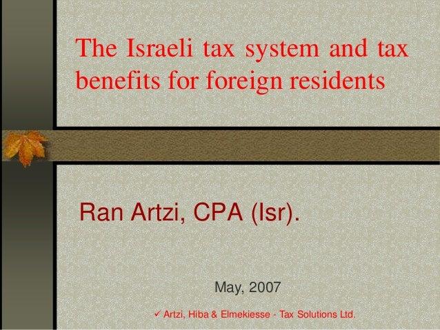  Artzi, Hiba & Elmekiesse - Tax Solutions Ltd.The Israeli tax system and taxbenefits for foreign residentsRan Artzi, CPA ...