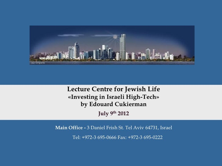 Lecture Centre for Jewish Life     «Investing in Israeli High-Tech»         by Edouard Cukierman                    July 9...