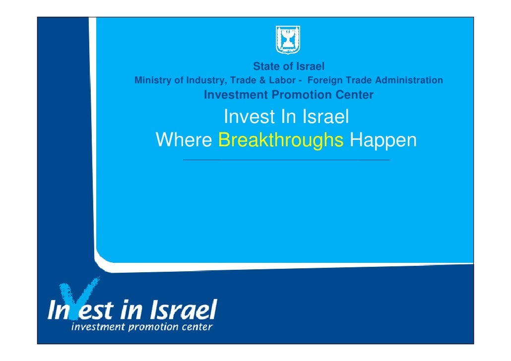 State of Israel Ministry of Industry, Trade & Labor - Foreign Trade Administration               Investment Promotion Cent...