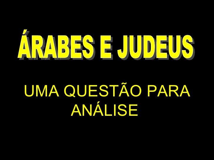 UMA QUESTÃO PARA ANÁLISE  ÁRABES E JUDEUS