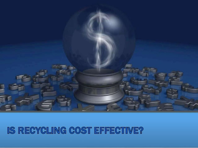 is recycling effective When you consider the benefits of recycling vs the cost, is recycling worth   there's still room for improvements, recycling can be cost-effective.