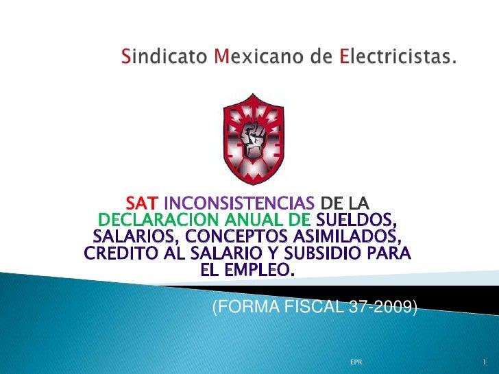 Sindicato Mexicano de Electricistas.<br />SATINCONSISTENCIAS DE LA DECLARACION ANUAL DE SUELDOS, SALARIOS, CONCEPTOS ASIMI...