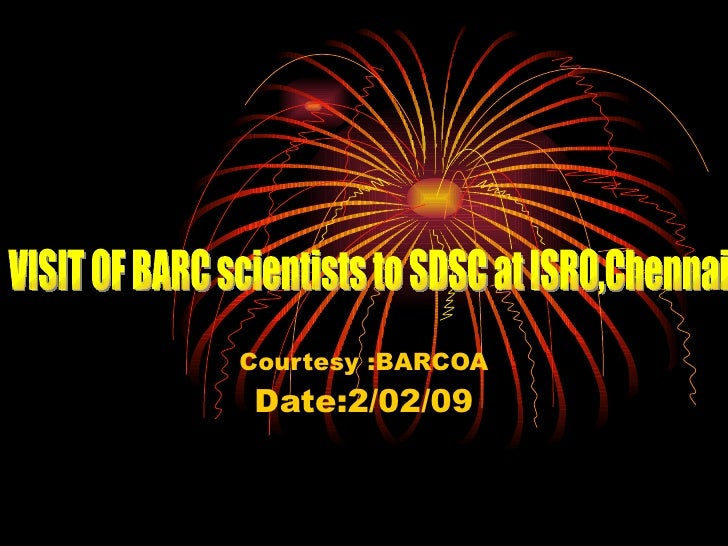 Courtesy :BARCOA Date:2/02/09 VISIT OF BARC scientists to SDSC at ISRO,Chennai
