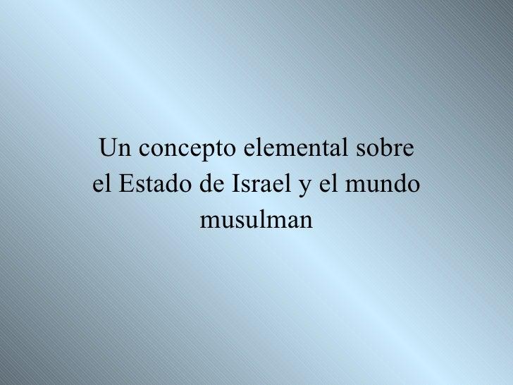 Un concepto elemental sobreel Estado de Israel y el mundo          musulman