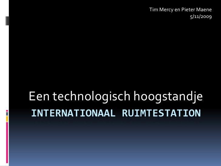 Internationaal Ruimtestation<br />Een technologisch hoogstandje<br />Tim Mercy en Pieter Maene 5/11/2009<br />