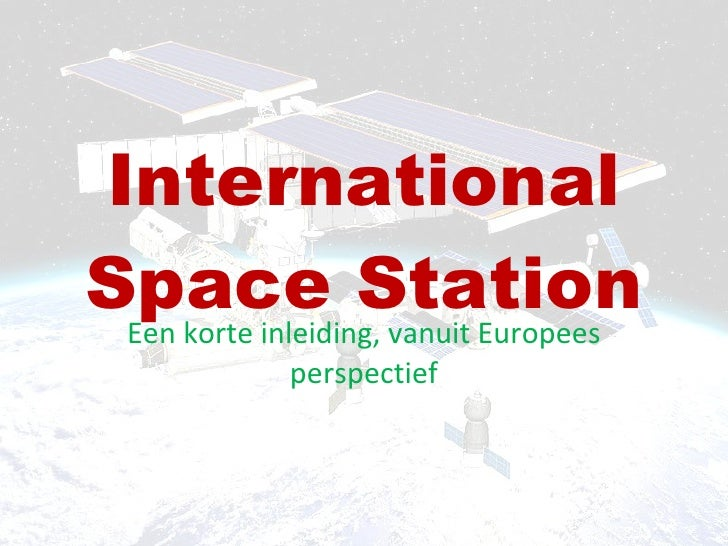 International Space Station Een korte inleiding, vanuit Europees perspectief