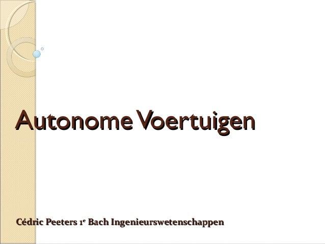 AutonomeVoertuigenAutonomeVoertuigen Cédric Peeters 1Cédric Peeters 1ee Bach IngenieurswetenschappenBach Ingenieurswetensc...