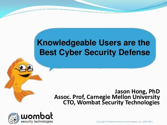 Copyright © Wombat Security Technologies, Inc. 2008-2011 Jason Hong, PhD Assoc. Prof, Carnegie Mellon University CTO, Womb...