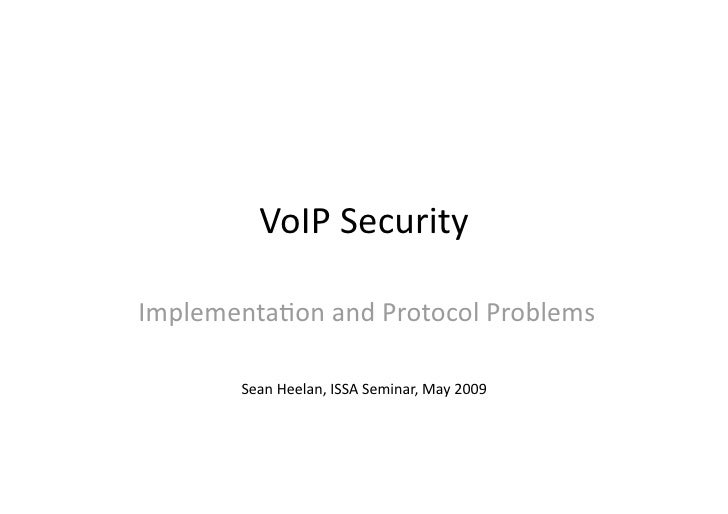 VoIP Security   Implementa3on and Protocol Problems            Sean Heelan, ISSA Seminar, May 2009