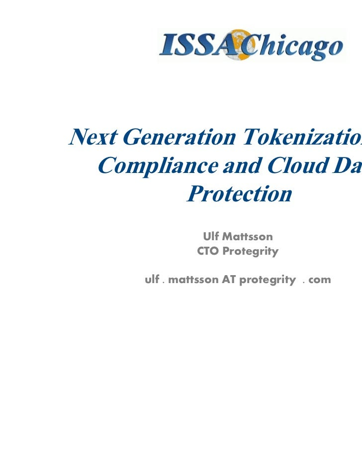 Next Generation Tokenization for  Compliance and Cloud Data          Protection                 Ulf Mattsson              ...