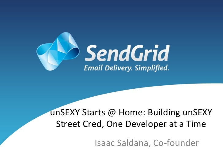 unSEXY Starts @ Home: Building unSEXY  Street Cred, One Developer at a Time                 Isaa...