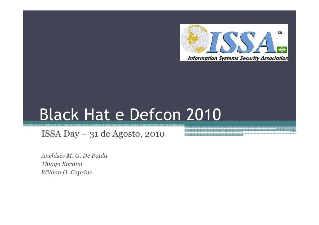 Black Hat e Defcon 2010ISSA Day – 31 de Agosto, 2010Anchises M. G. De PaulaThiago BordiniWillian O. Caprino
