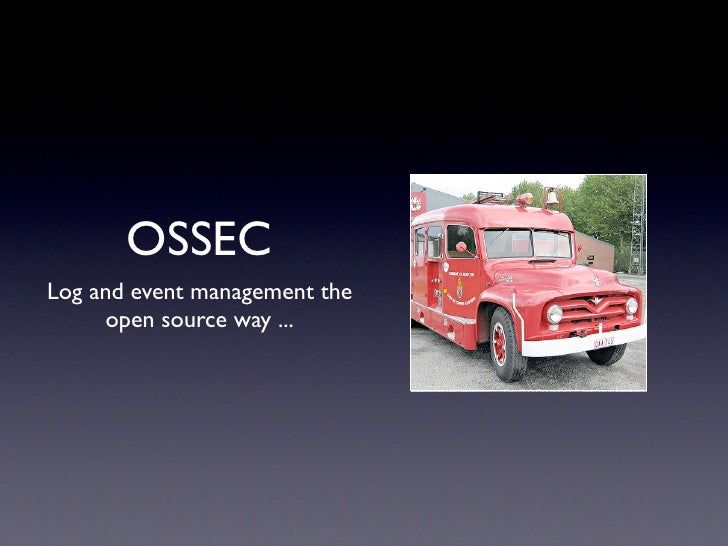OSSEC Log and event management the      open source way ...