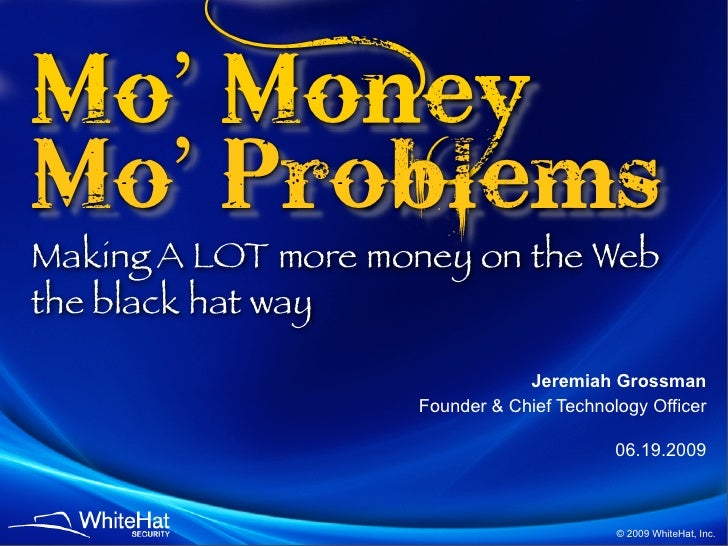 Mo' Money Mo' Problems Making A LOT more money on the Web the black hat way                                  Jeremiah Gros...