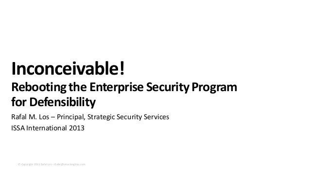 Inconceivable! Rebooting the Enterprise Security Program for Defensibility Rafal M. Los – Principal, Strategic Security Se...