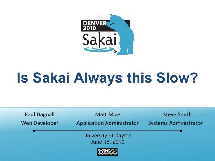 Is Sakai Always this Slow? University of Dayton June 16, 2010
