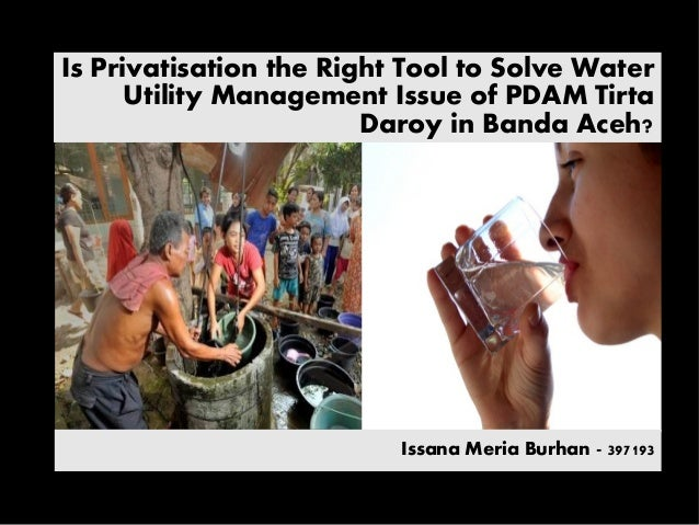 Is Privatisation the Right Tool to Solve Water Utility Management Issue of PDAM Tirta Daroy in Banda Aceh? Issana Meria Bu...