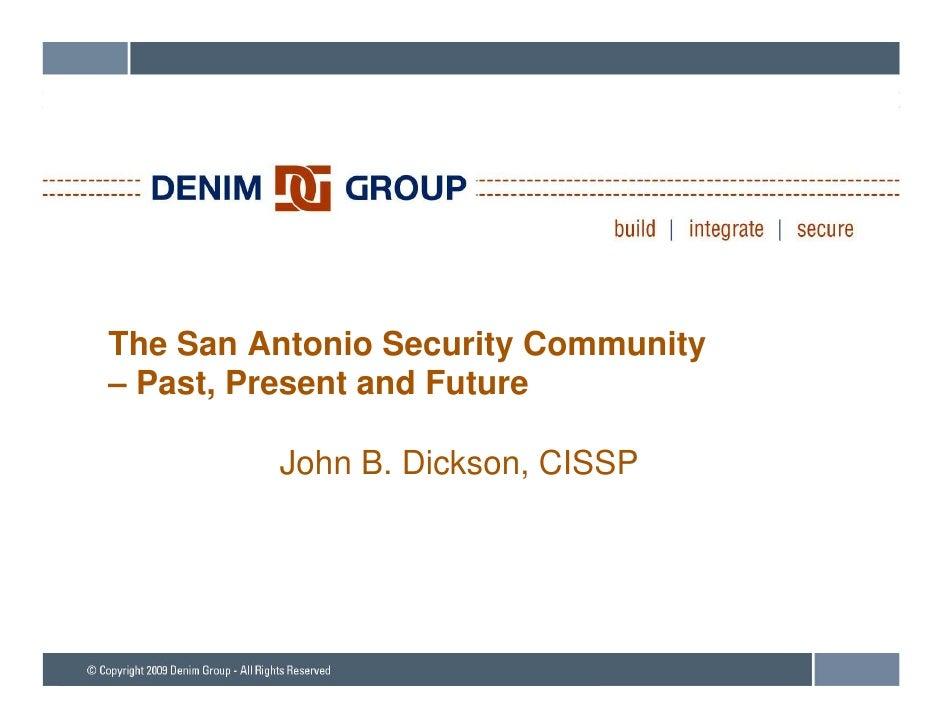 The San Antonio Security Community – Past, Present and Future           John B. Dickson, CISSP
