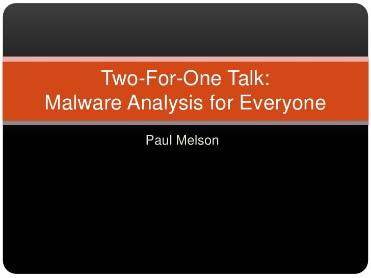 Paul Melson<br />Two-For-One Talk:Malware Analysis for Everyone<br />