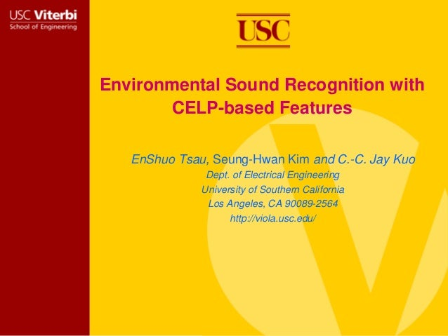 Environmental Sound Recognition with CELP-based Features EnShuo Tsau, Seung-Hwan Kim and C.-C. Jay Kuo Dept. of Electrical...