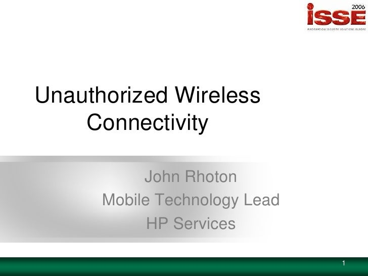 Unauthorized Wireless     Connectivity             John Rhoton       Mobile Technology Lead             HP Services       ...