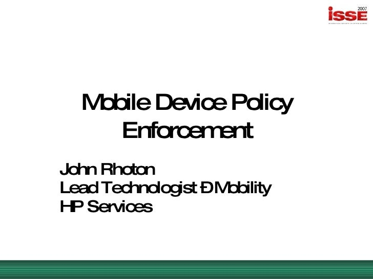 Mobile Device Policy Enforcement John Rhoton Lead Technologist – Mobility HP Services