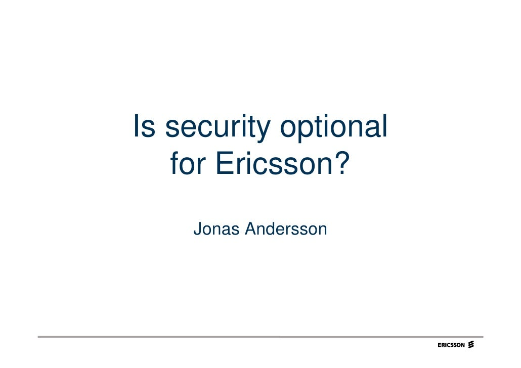 Is security optional    for Ericsson?     Jonas Andersson