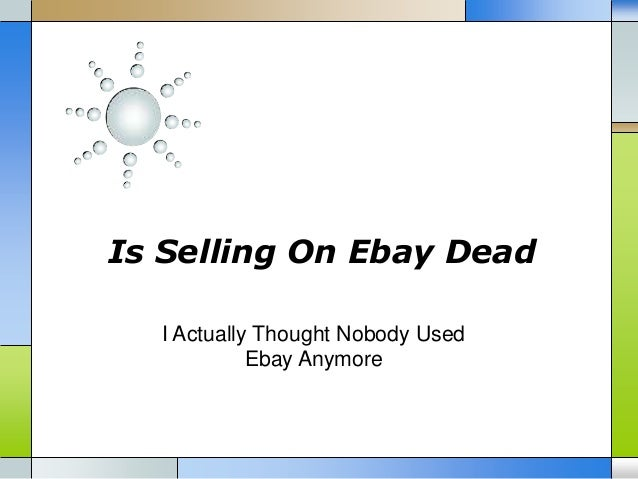 Is Selling On Ebay Dead I Actually Thought Nobody Used Ebay Anymore