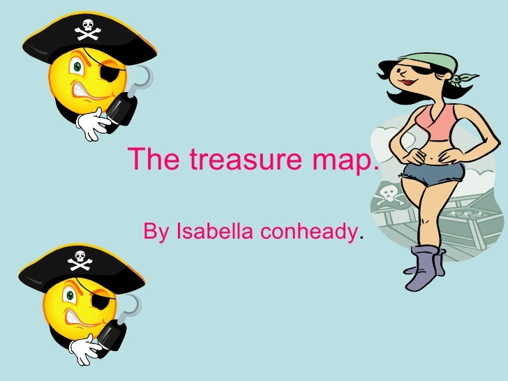 The treasure map. By Isabella conheady .