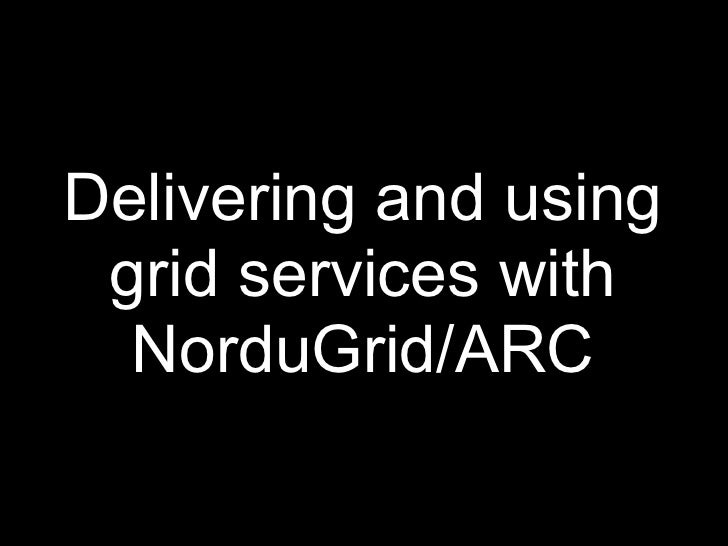 Delivering and using Grid service with Nordugrid/ARC
