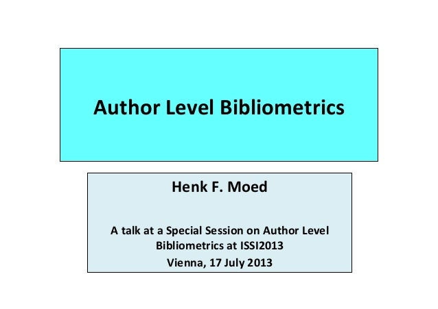 Author	   Level	   Bibliometrics	    Henk	   F.	   Moed	    	   	    A	   talk	   at	   a	   Special	   Session	   on	   A...