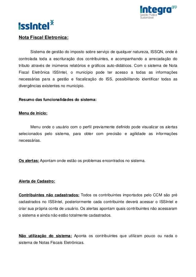 Nota Fiscal Eletronica:      Sistema de gestão do imposto sobre serviço de qualquer natureza, ISSQN, onde écontrolada toda...