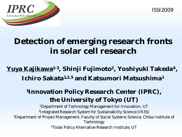 ISSI2009  Detection of emerging research fronts in solar cell research Yuya Kajikawa1-3, Shinji Fujimoto2, Yoshiyuki Taked...