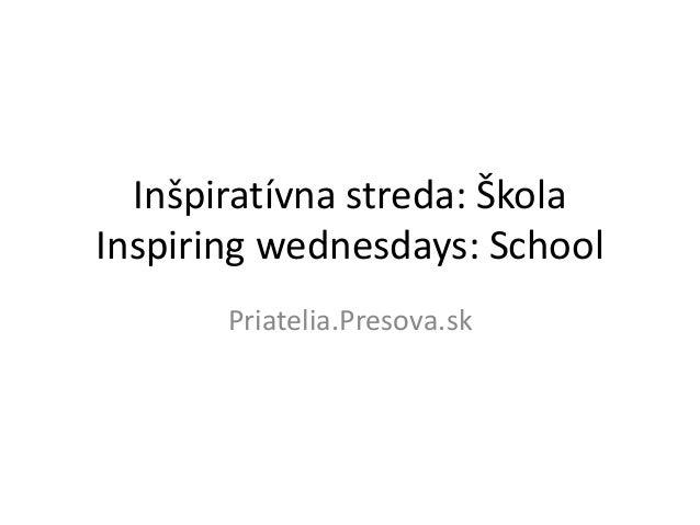 Inšpiratívna streda: ŠkolaInspiring wednesdays: School       Priatelia.Presova.sk