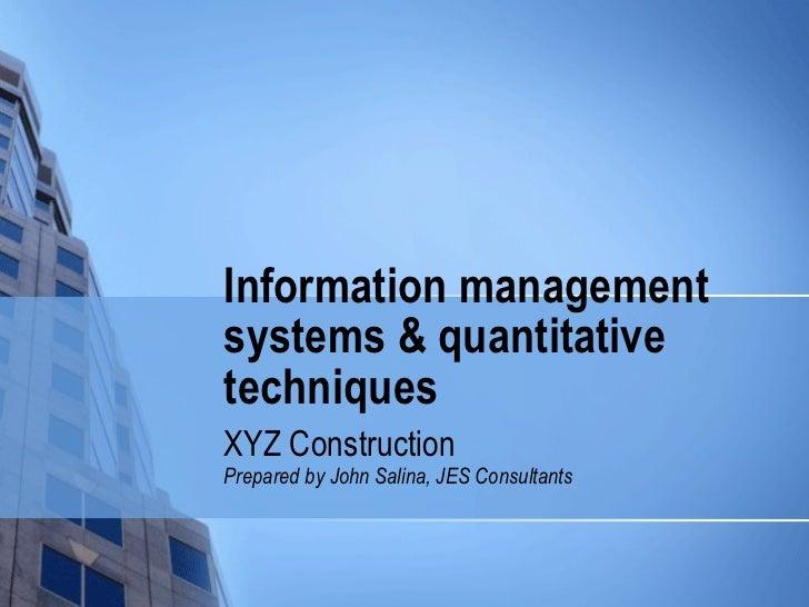 Information management systems & quantitative techniques XYZ Construction Prepared by John Salina, JES Consultants