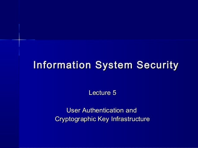 Information System SecurityInformation System SecurityLecture 5Lecture 5User Authentication andUser Authentication andCryp...
