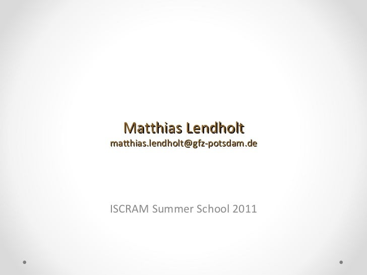 Matthias Lendholt [email_address] ISCRAM Summer School 2011