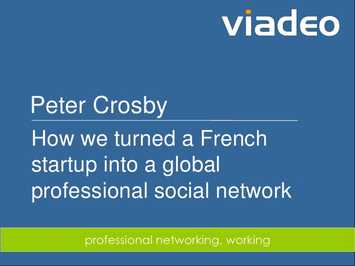 Peter Crosby         How we turned a French         startup into a global         professional social network             ...