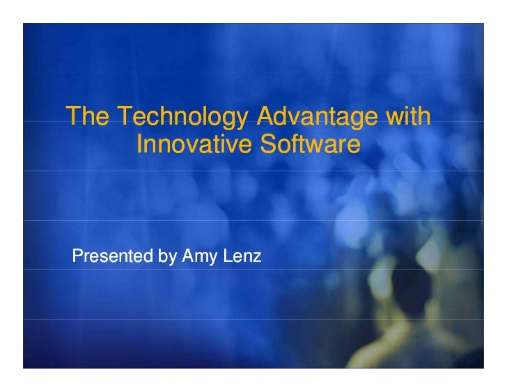 The Technology Advantage with      Innovative Software    Presented by Amy Lenz