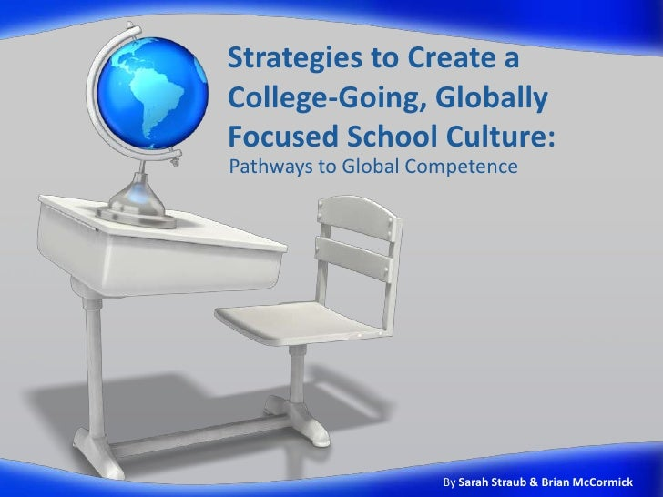 Strategies to Create aCollege-Going, GloballyFocused School Culture:Pathways to Global Competence                     By S...
