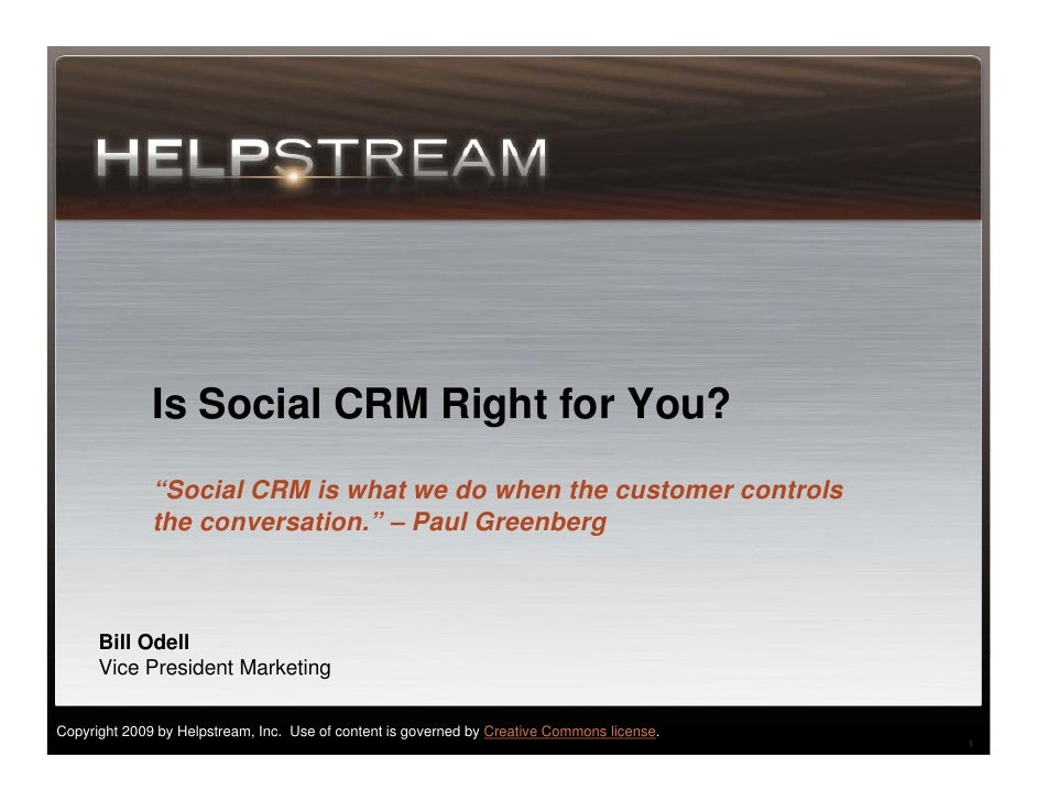 "Is Social CRM Right for You?               ""Social CRM is what we do when the customer controls               the conversa..."
